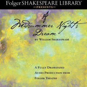 A Midsummer Night's Dream: Fully Dramatized Audio Edition, William Shakespeare