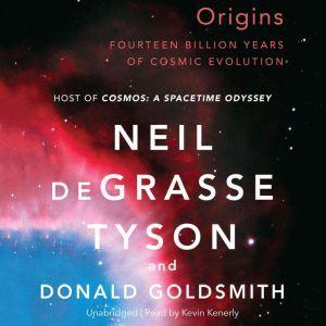 Origins Fourteen Billion Years of Cosmic Evolution, Neil deGrasse Tyson; Donald Goldsmith