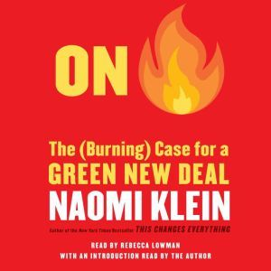 On Fire The Case for the Green New Deal, Naomi Klein