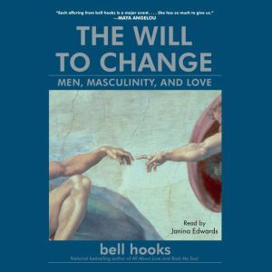 The Will to Change Men, Masculinity, and Love, bell hooks