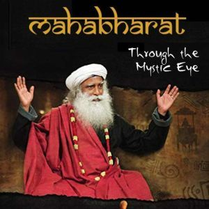 Mahabharat Through The Mystic Eye, Sadhguru