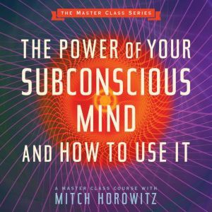The Power of Your Subconscious Mind and How to Use It, Mitch Horowitz