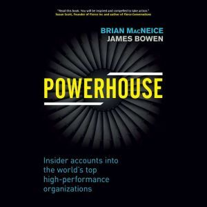 Powerhouse: Insider Accounts into the World's Top High-performance Organizations, Brian MacNeice