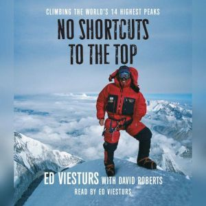 No Shortcuts to the Top Climbing the World's 14 Highest Peaks, Ed Viesturs