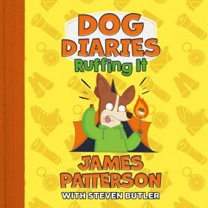 Dog Diaries: Ruffing It: A Middle School Story, James Patterson