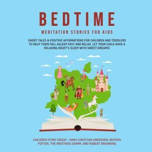 Bedtime Meditation Stories for Kids: Short Tales & Positive Affirmations for Children and Toddlers to Help Them Fall Asleep Fast and Relax. Let Your Child have a Relaxing Night's Sleep with Sweet Dreams!, Children Story Group