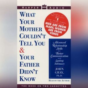 What Your Mother Couldn't Tell You and Your Father Didn't Know, John Gray