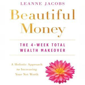 Beautiful Money: The 4-Week Total Wealth Makeover, Leanne Jacobs