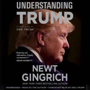 Understanding Trump, Newt Gingrich