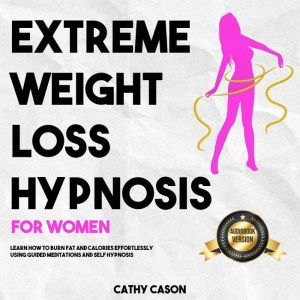 Extreme Weight Loss Hypnosis for Women, Cathy Cason