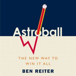 Astroball The New Way to Win It All, Ben Reiter