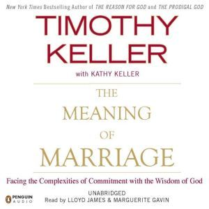 The Meaning of Marriage Facing the Complexities of Commitment with the Wisdom of God, Timothy Keller