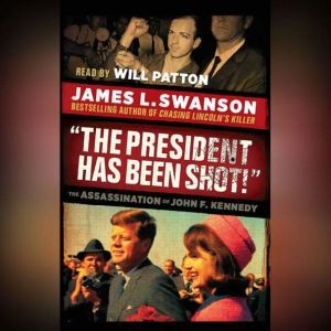 The President Has Been Shot!, James L. Swanson