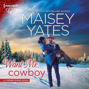 Want Me, Cowboy: (Copper Ridge), Maisey Yates