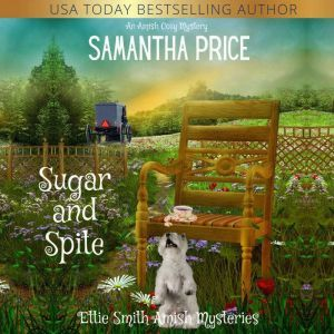 Sugar and Spite An Amish Cozy Mystery, Samantha Price