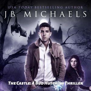 The Castle: A Bud Hutchins Thiller, JB Michaels