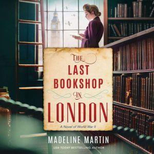 The Last Bookshop in London A Novel of World War II, Madeline Martin