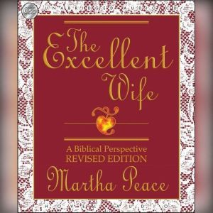 The Excellent Wife: A Biblical Perspective, Martha Peace