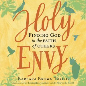 Holy Envy Finding God in the Faith of Others, Barbara Brown Taylor