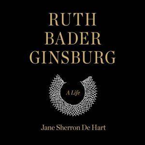 Ruth Bader Ginsburg A Life, Jane Sherron de Hart