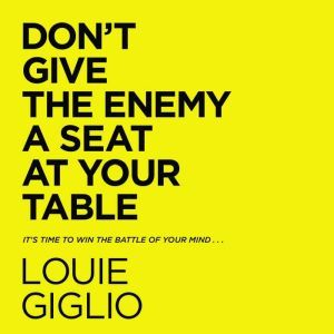 Don't Give the Enemy a Seat at Your Table It's Time to Win the Battle of Your Mind..., Louie Giglio