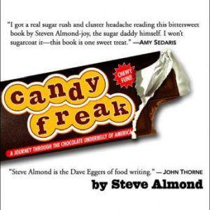 Candyfreak A Journey Through the Chocolate Underbelly of America, Steve Almond