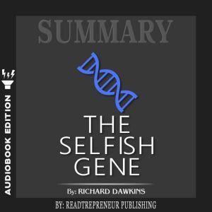 Summary of The Selfish Gene: 40th Anniversary edition by Richard Dawkins, Readtrepreneur Publishing