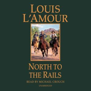 North to the Rails: A Novel, Louis L'Amour
