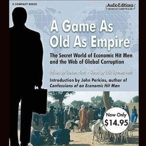 A Game as Old as Empire: The Secret World of Economic Hit Men and the Web of Global Corruption, Unknown