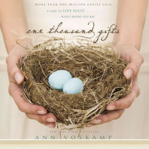 One Thousand Gifts: A Dare to Live Fully Right Where You Are, Ann Voskamp