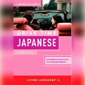 Drive Time Japanese: Beginner Level, Living Language