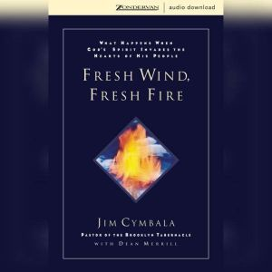 Fresh Wind, Fresh Fire: What Happens When God's Spirit Invades the Heart of His People, Jim Cymbala