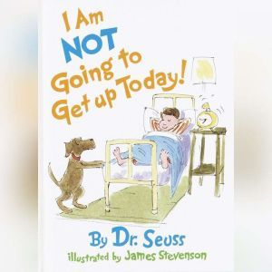I'm Not Going to Get Up Today, Dr. Seuss