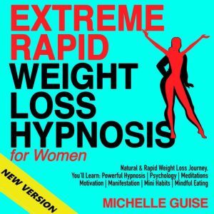 EXTREME RAPID WEIGHT LOSS HYPNOSIS for Women: Natural & Rapid Weight Loss Journey. You'll Learn: Powerful Hypnosis | Psychology | Meditations | Motivation | Manifestation | Mini Habits | Mindful Eating. NEW VERSION, MICHELLE GUISE