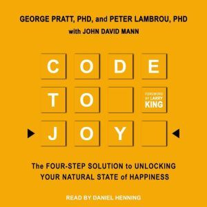 Code to Joy: The Four-Step Solution to Unlocking Your Natural State of Happiness, PhD Lambrou
