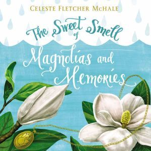 The Sweet Smell of Magnolias and Memories, Celeste Fletcher McHale