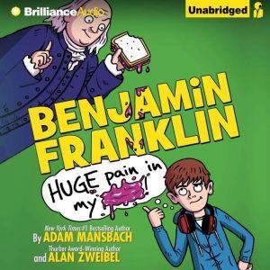 Benjamin Franklin: Huge Pain in My..., Adam Mansbach