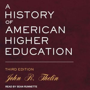 A History of American Higher Education: Third Edition, John R. Thelin