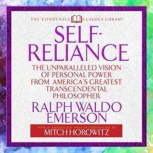 Self-Reliance : The Unparalleled Vision of Personal Power from America's Greatest Transcendental Philosopher, Ralph Waldo Emerson
