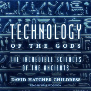 Technology of the Gods The Incredible Sciences of the Ancients, David Hatcher Childress