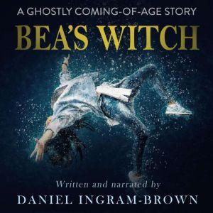 Bea's Witch: A ghostly coming-of-age story, Daniel Ingram-Brown