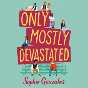 Only Mostly Devastated A Novel, Sophie Gonzales
