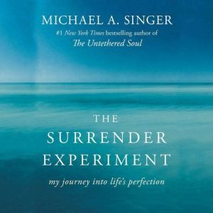 The Surrender Experiment My Journey into Life's Perfection, Michael A. Singer