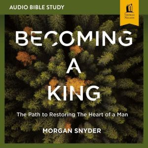 Becoming a King: Audio Bible Studies, Morgan Snyder
