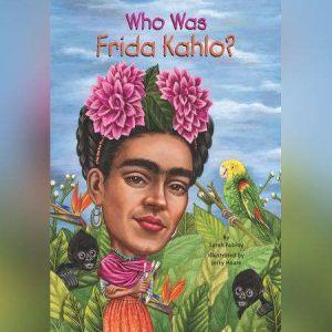 Who Was Frida Kahlo?, Sarah Fabiny