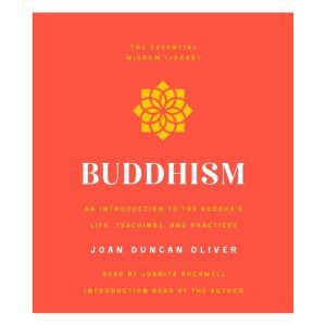 Buddhism An Introduction to the Buddha's Life, Teachings, and Practices (The Essential Wisdom Library), Joan Duncan Oliver