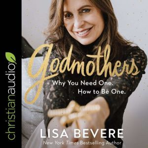 Godmothers: Why You Need One. How to Be One., Lisa Bevere