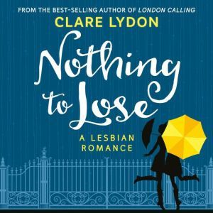 Nothing To Lose A Lesbian Romance, Clare Lydon