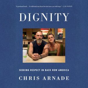 Dignity Seeking Respect in Back Row America, Chris Arnade