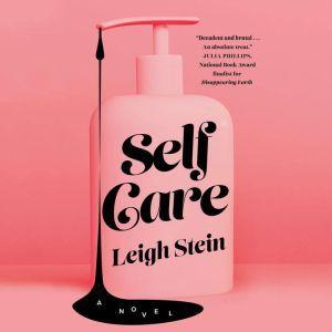 Self Care: A Novel, Leigh Stein